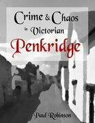 Crime and Chaos In Victorian Penkridge