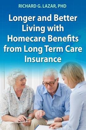 Longer and Better Living with Homecare Benefits from Long Term Care Insurance