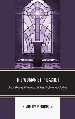The Womanist Preacher: Proclaiming Womanist Rhetoric from the Pulpit