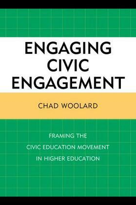 Engaging Civic Engagement: Framing the Civic Education Movement in Higher Education