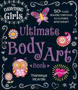 The Everything Girls Ultimate Body Art Book: 50+ cool doodle tattoos to create and wear!