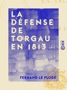 La Défense de Torgau en 1813