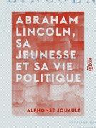 Abraham Lincoln, sa jeunesse et sa vie politique