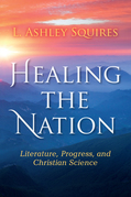 Healing the Nation: Literature, Progress, and Christian Science