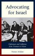 Advocating for Israel: Diplomats and Lobbyists from Truman to Nixon