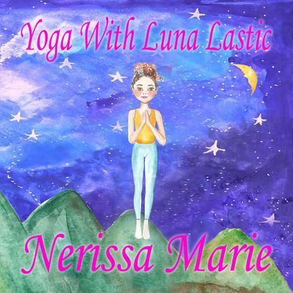Yoga With Luna Lastic (Inspirational Yoga For Kids, Toddler Books, Kids Books, Kindergarten Books, Baby Books, Kids Book, Yoga Books For Kids, Ages 2-