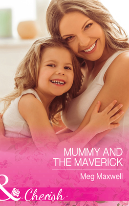 Mummy and the Maverick (Mills & Boon Cherish) (Montana Mavericks: The Great Family Roundup, Book 2)