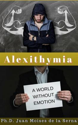 Alexithymia, A World Without Emotions