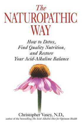 The Naturopathic Way: How to Detox, Find Quality Nutrition, and Restore Your Acid-Alkaline Balance