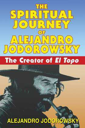 The Spiritual Journey of Alejandro Jodorowsky: The Creator of <i>El Topo</i>
