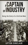 A Captain of Industry: Being the Story of a Civilized Man