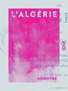 L'Algérie - Guide de l'émigrant, par un colon