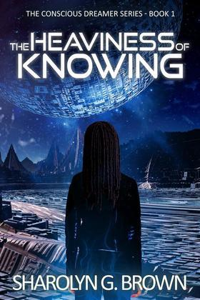 The Heaviness of Knowing: The Conscious Dreamer Series Book 1
