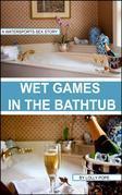 Wet Games In The Bathtub
