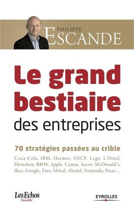 La grand bestiaire des entreprises - 70 stratégies passées au crible