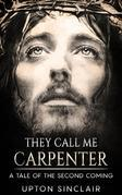 They Call Me Carpenter - A Tale of the Second Coming