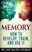 Memory - How to Develop, Train, and Use It