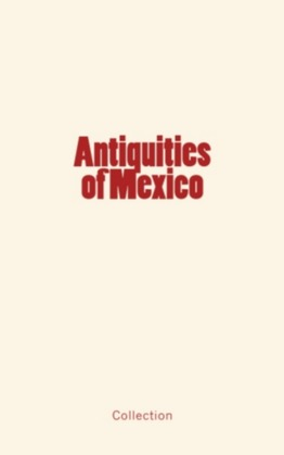 Antiquities of Mexico