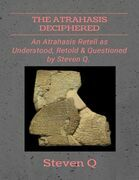 The Atrahasis Deciphered: An Atrahasis Retell As Understood, Retold and Questioned By Steven Q