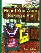 Black Bear Heard You Were Baking a Pie