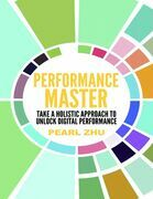 Performance Master: Take a Holistic Approach to Unlock Digital Performance
