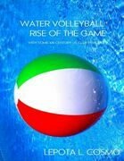 Water Volleyball Rise of the Game - With Some XXI Century US Clubs Practices!