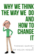 Why We Think The Way We Do And How To Change It