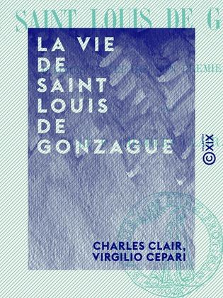 La Vie de saint Louis de Gonzague - D'après V. Cepari, son premier historien