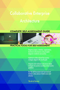 Collaborative Enterprise Architecture Complete Self-Assessment Guide