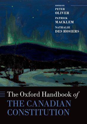 The Oxford Handbook of the Canadian Constitution