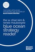 The W. Chan Kim and Renée Mauborgne Blue Ocean Strategy Reader