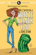 OMG! I'm Having a White Chair Day: or Mouth and Brain Take a Vacation
