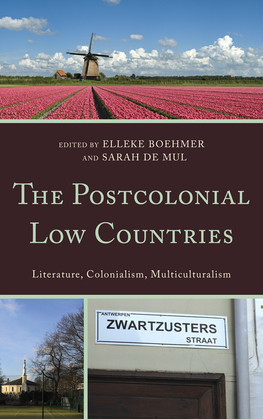 The Postcolonial Low Countries: Literature, Colonialism, and Multiculturalism
