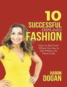 10 Successful Steps Into Fashion: How to Start from Where You Are to Get Where You Want to Be