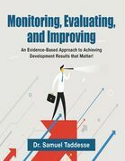 Monitoring, Evaluating, and Improving: An Evidence-Based Approach to Achieving Development Results that Matter!