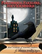 Paranormal Fakelore, Nevermore: Real Histories of Haunted Locations