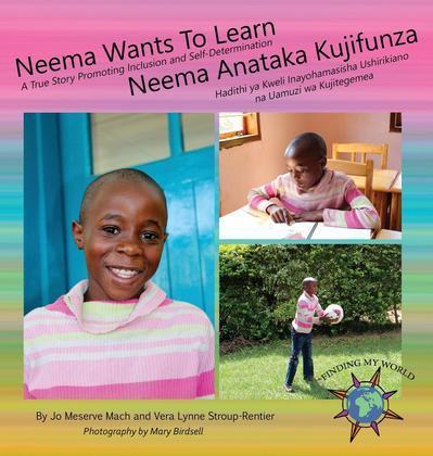 Neema Wants To Learn/ Neema Anataka Kujifunza: A True Story Promoting Inclusion and Self-Determination/Hadithi ya Kweli Inayohamasisha Ushirikiano na