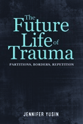 The Future Life of Trauma: Partitions, Borders, Repetition