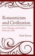 Romanticism and Civilization: Love, Marriage, and Family in Rousseau's Julie