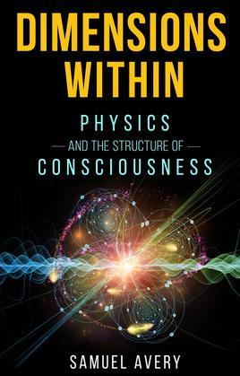 Dimensions Within: Physics and the Structure of Consciousness