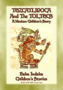 TEZCATLIPOCA AND THE TOLTECS - A Toltec Legend from Ancient Anahuac