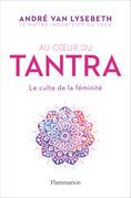 Au cœur du Tantra. Le culte de la féminité