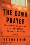 The Dawn Prayer (Or How to Survive in a Secret Syrian Terrorist Prison)