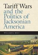 Tariff Wars and the Politics of Jacksonian America
