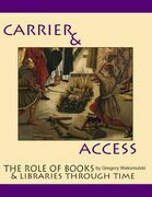 Carriers and Access: the Role of Books and Libraries Through History