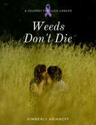 Weeds Don't Die - A Journey Through Cancer