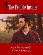 The Female Insider: How to Move On After a Break Up