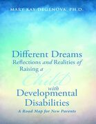 Different Dreams:Reflections and Realities of Raising A Child With Developmental Disabilities A Road Map For New Parents