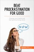 Beat Procrastination For Good