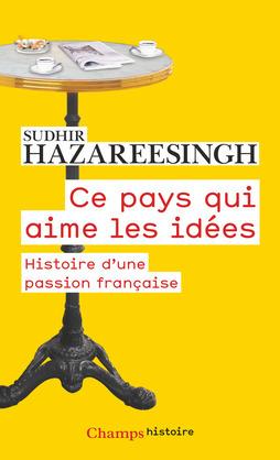 Ce pays qui aime les idées. Histoire d'une passion française